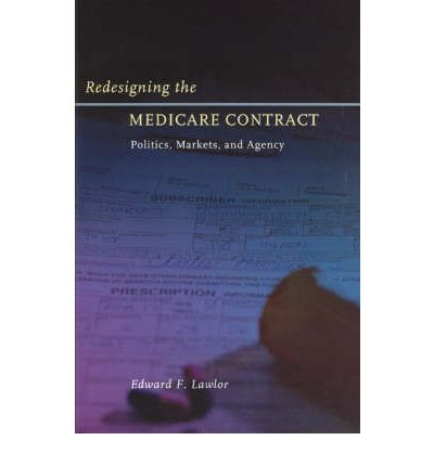 Redesigning the Medicare Contract : Politics, Markets and Agency