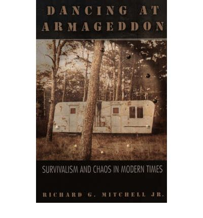 Dancing at Armageddon : Survivalism and Chaos in Modern Times