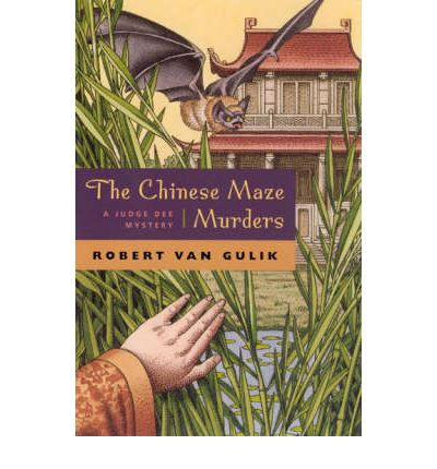 chinese maze murders R h van gulik: diplomat, orientalist, novelist from the chinese maze murders to murder in canton and the posthumously published poets and murder.
