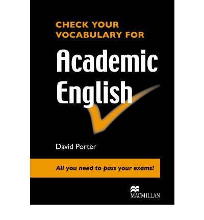 check your vocabulary for academic english It is what is known as 'academic english' and is the type of english you need for   their vocabulary and expressions the types of text used (for.