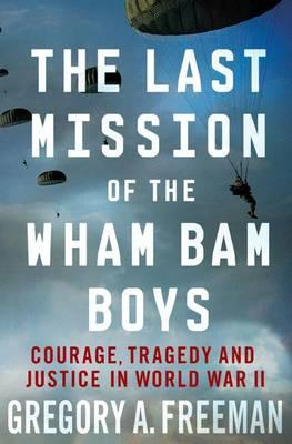 Ipod-Bücher herunterladen Last Mission of the Wham Bam Boys : Courage, Tragedy, and Justice in World War II 9780230108547 PDF by Gregory A. Freeman