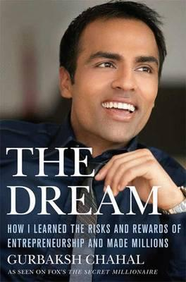 The Dream : How I Learned the Risks and Rewards of Entrepreneurship and Made Millions