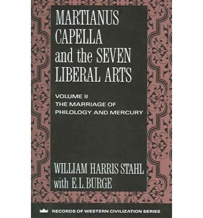 Martianus Capella and the Seven Liberal Arts: Marriage of Philology and Mercury v. 2