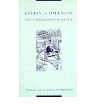 essays in idleness kenko Essays in idleness by the tsurezuregusa of kenko selections translated by donald keene what a strange, demented feeling it gives me when i realize i have spent whole days before this.