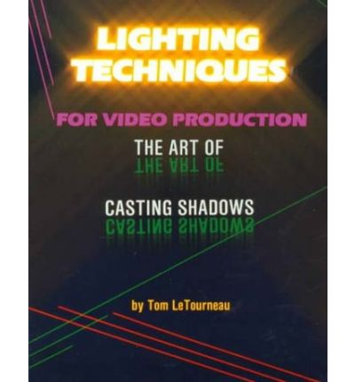 Lighting Techniques for Video Production : The Art of Casting Shadows