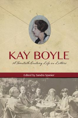 Kay Boyle : A Twentieth-Century Life in Letters
