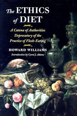 The Ethics of Diet : A Catena of Authorities Deprecatory of the Practice of Flesh-Eating