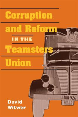 David Witwer CORRUPTION AND REFORM IN THE TEAMSTERS UNION 2003 hb dj