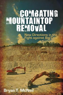 Combating Mountaintop Removal : New Directions in the Fight Against Big Coal
