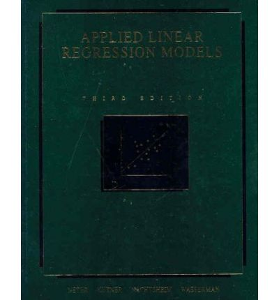 Applied Linear Regression Models 4th Edition Kutner without student CD Hardcover