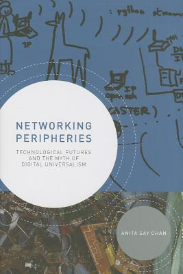 Networking Peripheries : Technological Futures and the Myth of Digital Universalism
