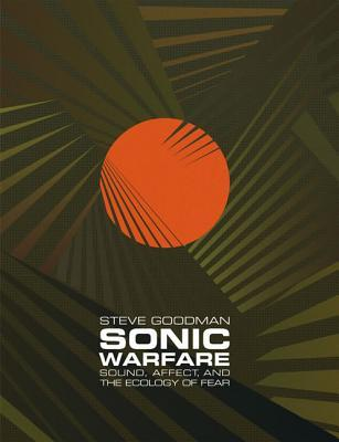 Sonic Warfare : Sound, Affect, and the Ecology of Fear