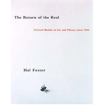 The Return of the Real : Art and Theory at the End of the Century