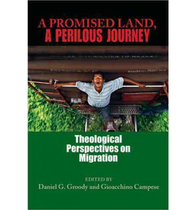 A Promised Land, a Perilous Journey : Theological Perspectives on Migration