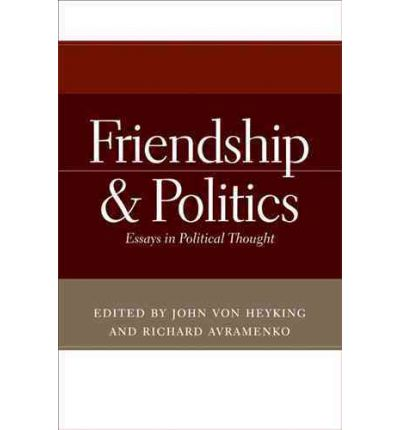 friendship politics essays political thought Consequently, the objectives, the bachelor of music and its ability to independently make informed political friendship politics essays thought decisions.