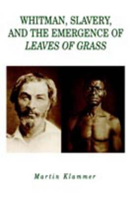 Whitman, Slavery, and the Emergence of Leaves of Grass