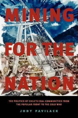 Online-eBooks herunterladen Mining for the Nation : The Politics of Chiles Coal Communities from the Popular Front to the Cold War by Jody Pavilack (German Edition) PDF FB2