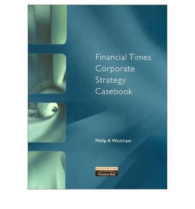 Free ebook download in pdf format Financial Times Corporate Strategy Case Book by Philip A. Wickham 9780273643425 PDF FB2 iBook