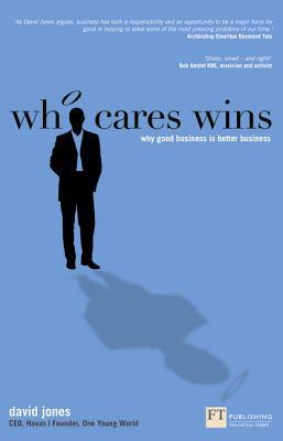 Who Cares Wins : Why Good Business is Better Business