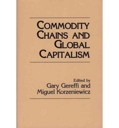 Global Capitalism and Commodity Chains: Looking Back, Going Forward