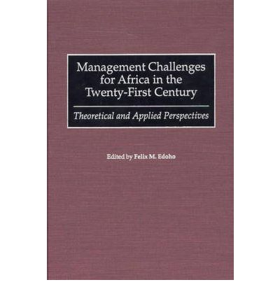 Management Challenges for Africa in the Twenty-first Century : Theoretical and Applied Perspectives