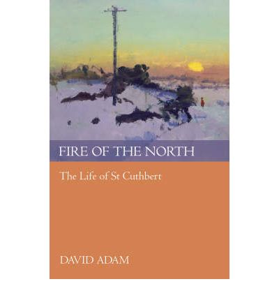 Fire of the North : The Life of St Cuthbert