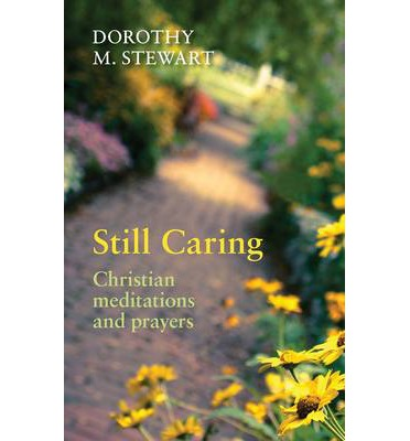 Free computer ebooks to download Still Caring : Christian Meditations and Prayers iBook by Dorothy M. Stewart