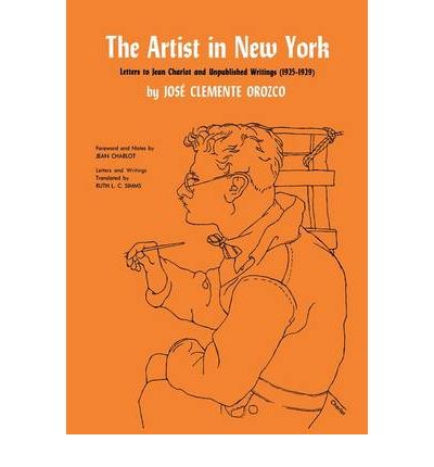The Artist in New York : Letters to Jean Charlot and Unpublished Writings, 1925-1929