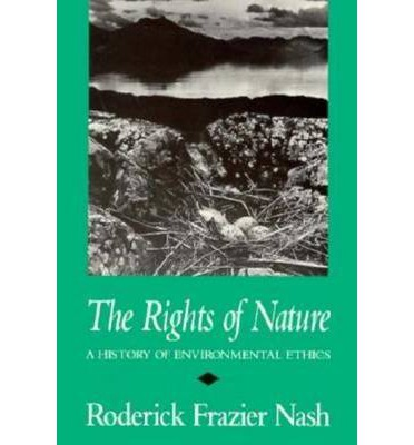 The Rights Of Nature A History Of Environmental Ethics