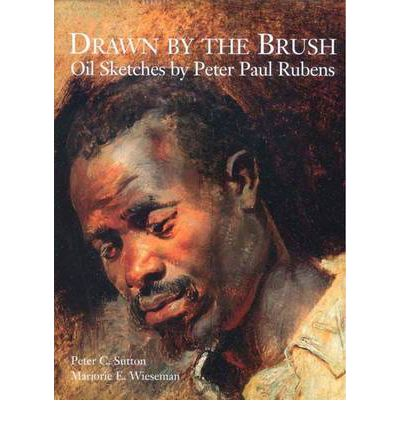 Drawn by the Brush: Oil Sketches by Peter Paul Rubens, Sutton, Peter C.; Wieseman, Marjorie E.