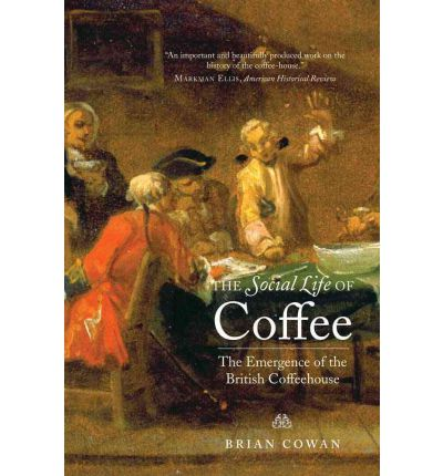 social life of coffee Brian cowan's book is a lively and well-researched history of the coffee-house culture of england in the restoration and the early eighteenth century as such.