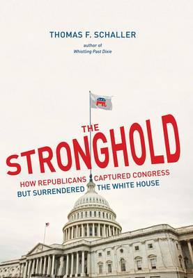 The Stronghold : How Republicans Captured Congress But Surrendered the White House