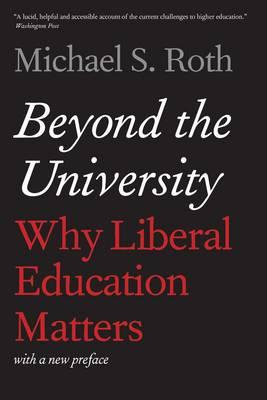 Beyond the University : Why Liberal Education Matters
