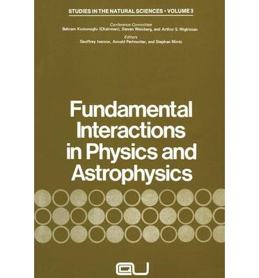 Fundamental Interactions in Physics and Astrophysics