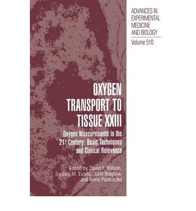 Oxygen Transport to Tissue: v. 23 : Oxygen Measurements in the 21st Century - Basic Techniques and Clinical Relevance