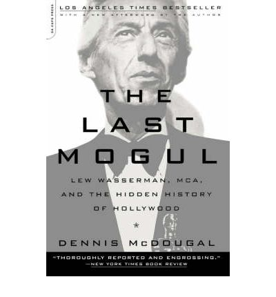 The Last Mogul : Lew Wasserman, MCA, and the Hidden History of Hollywood
