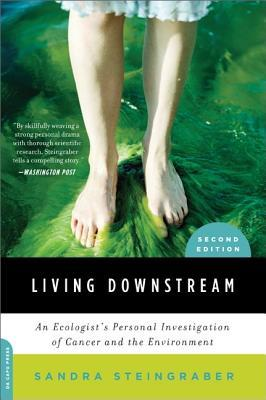 Living Downstream : An Ecologist's Personal Investigation of Cancer and the Environment
