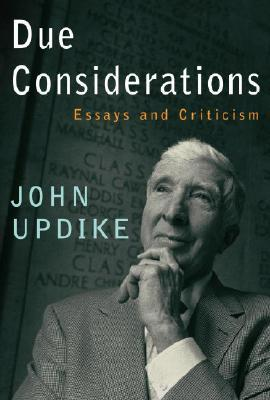 due considerations essays and criticism Due considerations essays and criticism john updike s sixth collection of essays and literary criticism opens with a skeptical overview of literary biographies.