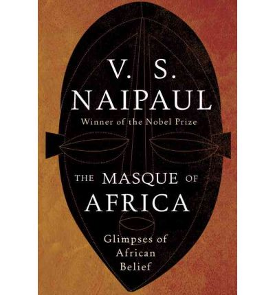 Books audio downloads The Masque of Africa : Glimpses of African Belief by V S Naipaul in het Nederlands