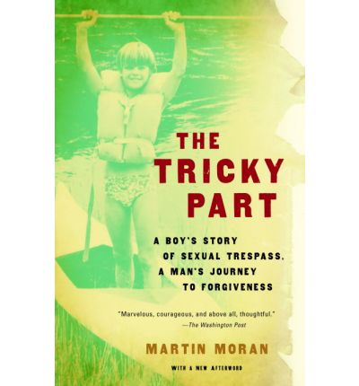 The Tricky Part : A Boy's Story of Sexual Trespass, a Man's Journey to Forgiveness