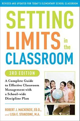 Setting Limits in the Classroom : A Complete Guide to Effective Classroom Management with a School-Wide Discipline Plan