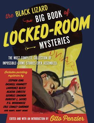 The Black Lizard Big Book of Locked-Room Mysteries: The Most Complete Collection of Impossible-Crime Stories Ever Assembled