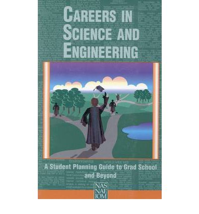 Careers in Science and Engineering : A Student Planning Guide to Grad School and Beyond