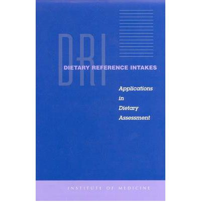 Dietary Reference Intakes : Applications in Dietary Assessment