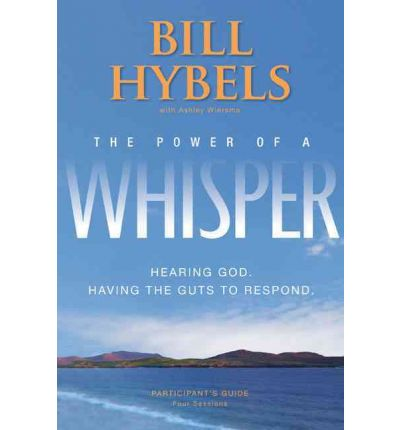The Power of a Whisper Participant's Guide : Hearing God, Having the Guts to Respond