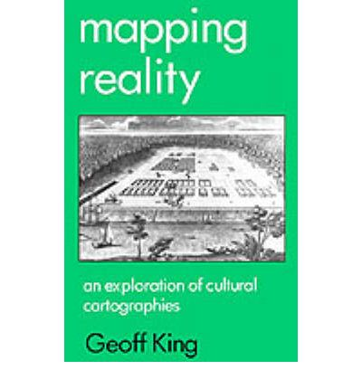 Mapping Reality : An Exploration of Cultural Cartographies