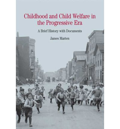 childhood and child welfare in progressive era Progressive-era reformers, holding the middle-class  this is the first work to trace the development of us child welfare policy during the first half of the twentieth century in it, kriste lindenmeyer unflinchingly examines the bu.