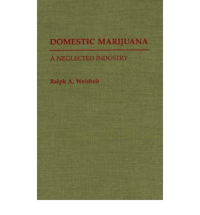 Kostenloses Buch als CD-Download Domestic Marijuana : A Neglected Industry by Ralph A. Weisheit (German Edition) PDF CHM
