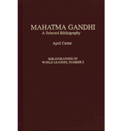 Mahatma Gandhi : A Selected Bibliography