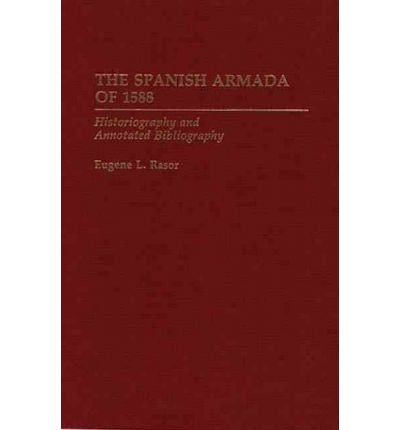 The Spanish Armada of 1588 : Historiography and Annotated Bibliography